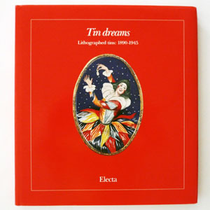 Tin Dreams: Lithographed Tins, 1890-1945